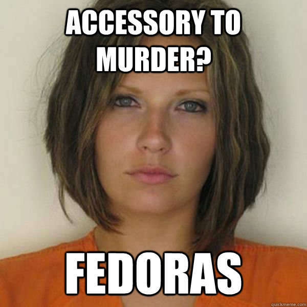 accessory to murder? fedoras - accessory to murder? fedoras  Attractive Convict