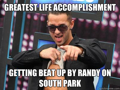 greatest life accomplishment getting beat up by randy on south park - greatest life accomplishment getting beat up by randy on south park  The Situation