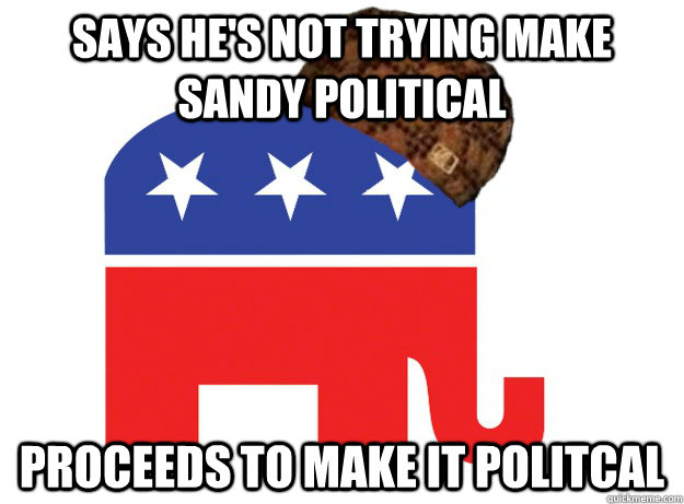Says he's not trying make Sandy political Proceeds to make it politcal