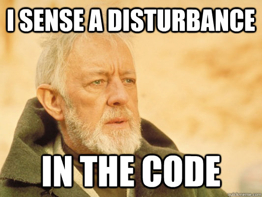 I sense a disturbance In the code - I sense a disturbance In the code  Obi Wan