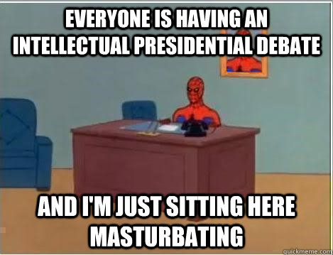 Everyone is having an intellectual presidential debate and i'm just sitting here masturbating - Everyone is having an intellectual presidential debate and i'm just sitting here masturbating  Spiderman Desk