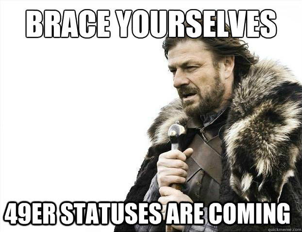 Brace Yourselves 49ER Statuses ARE COMING - Brace Yourselves 49ER Statuses ARE COMING  2012 brace yourself