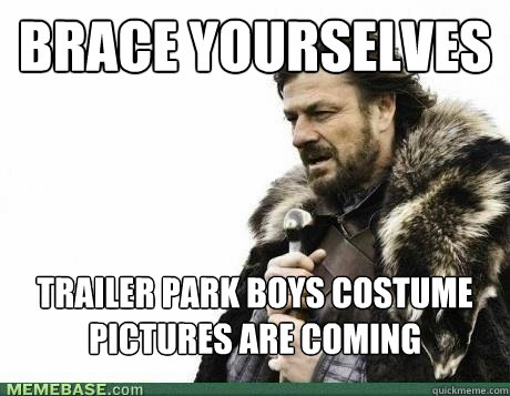Brace Yourselves Trailer Park Boys Costume Pictures Are Coming - Brace Yourselves Trailer Park Boys Costume Pictures Are Coming  Misc