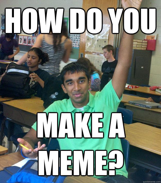 How do you make a meme?