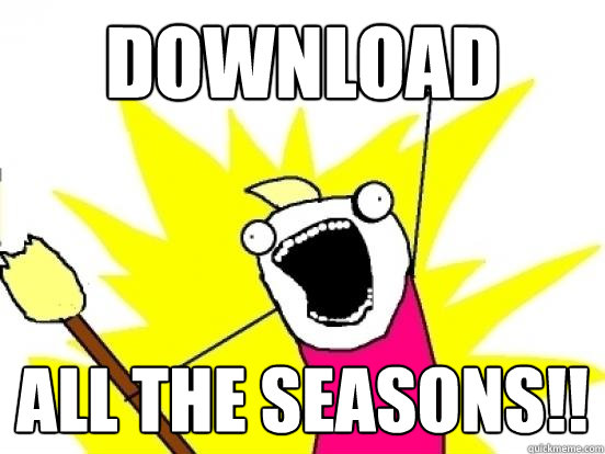 DOWNLOAD ALL THE SEASONS!! - DOWNLOAD ALL THE SEASONS!!  ALL THE EPISODES