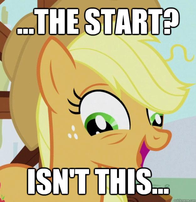 ...THE START? ISN'T THIS...  10 Pony
