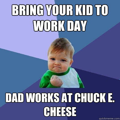 bring your kid to work day dad works at chuck e. cheese