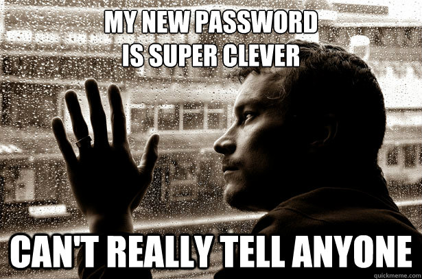 my new password is super clever can't really tell anyone