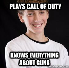 plays call of duty knows everything about guns - plays call of duty knows everything about guns  High School Freshman