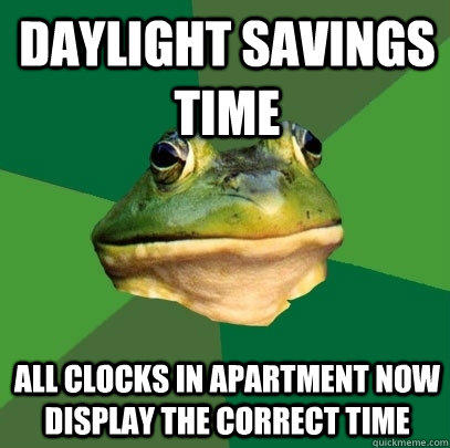 Daylight savings time  all clocks in apartment now display the correct time - Daylight savings time  all clocks in apartment now display the correct time  Foul Bachelor Frog
