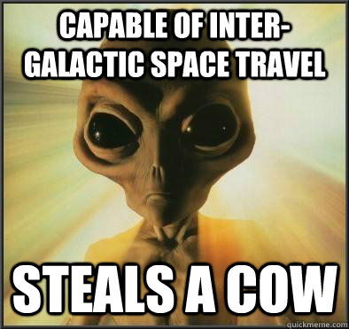 Capable of inter-galactic space travel steals a cow - Capable of inter-galactic space travel steals a cow  Misc