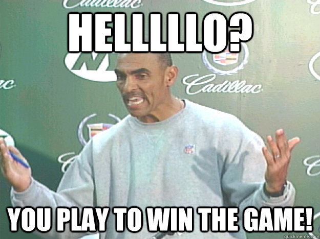 Helllllo? YOU play to win the game! - Helllllo? YOU play to win the game!  Herm Edwards - You Play To Win The Game