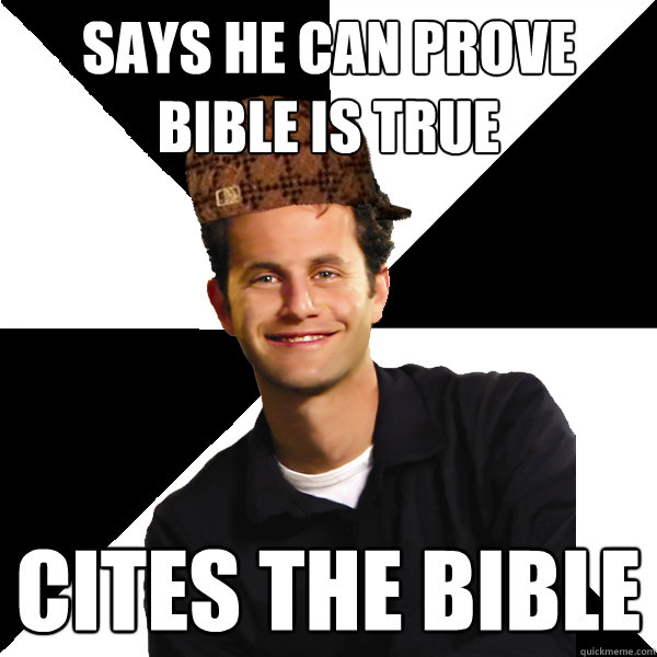 Says he can prove bible is true cites the bible - Says he can prove bible is true cites the bible  Scumbag Christian