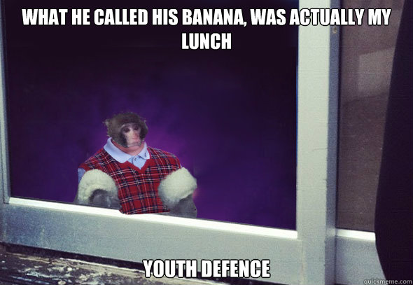What he called his banana, was actually my lunch Youth Defence