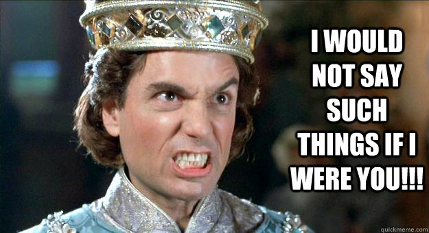 I would not say such things if i were you!!! - I would not say such things if i were you!!!  Prince Humperdinck