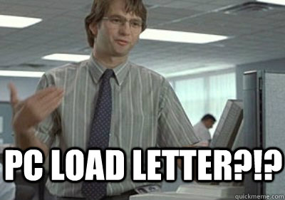 PC LOAD LETTER?!? - PC LOAD LETTER?!?  Michael Bolton Office Space