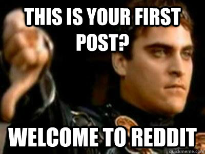 this is your first post? welcome to reddit - this is your first post? welcome to reddit  Misc