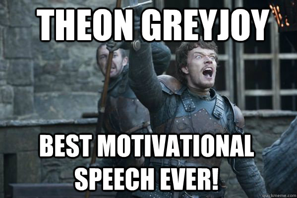 THEON GREYJOY BEST MOTIVATIONAL SPEECH EVER!