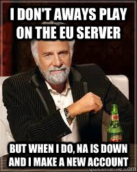I don't aways play on the EU server but when i do, NA is down and I make a new account