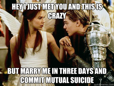 Hey I Just met you and this is crazy But marry me in three days and commit mutual suicide - Hey I Just met you and this is crazy But marry me in three days and commit mutual suicide  Misc