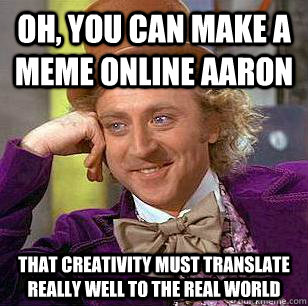 947b11d24cb81df749475976f6b890e06f9f142046793d4f6554696163474e34 oh, you can make a meme online aaron that creativity must,Make Online Memes