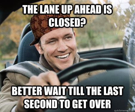 The lane up ahead is closed? Better wait till the last second to get over