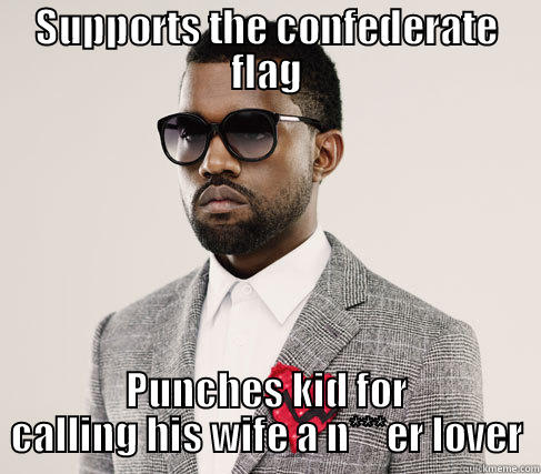 SUPPORTS THE CONFEDERATE FLAG PUNCHES KID FOR CALLING HIS WIFE A N***ER LOVER Romantic Kanye