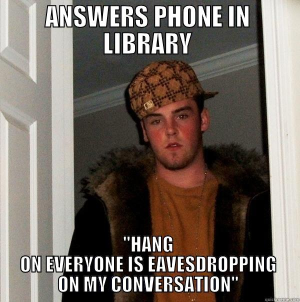 This guy in the library today... - ANSWERS PHONE IN LIBRARY