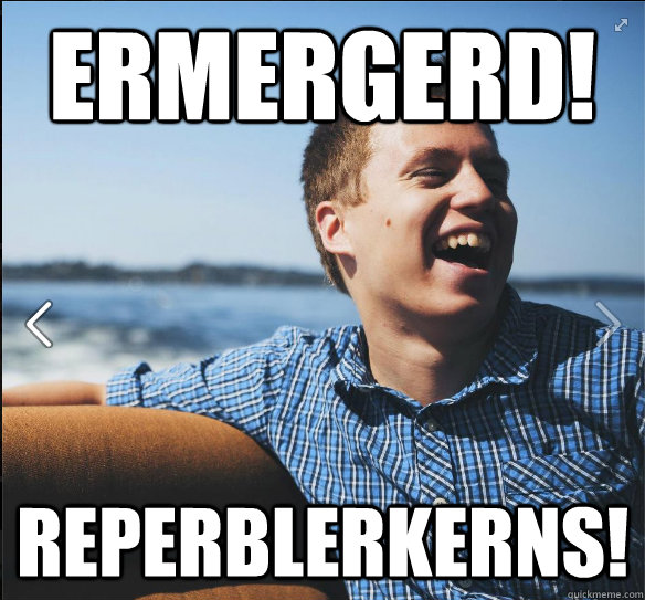 Ermergerd! Reperblerkerns!