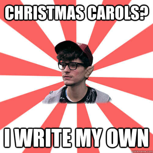 christmas carols? I write my own     Hipster Elf