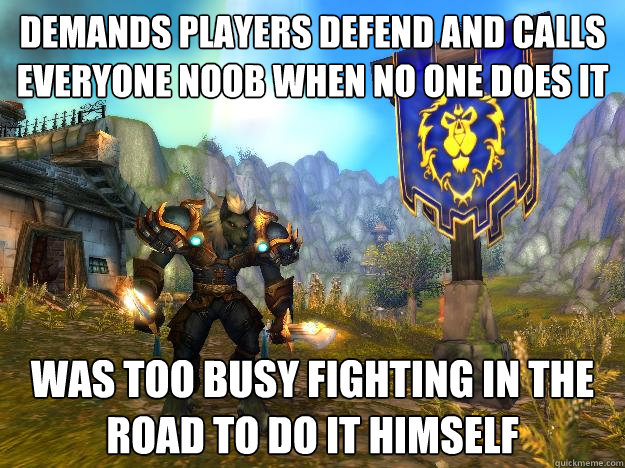 demands players defend and calls everyone noob when no one does it was too busy fighting in the road to do it himself - demands players defend and calls everyone noob when no one does it was too busy fighting in the road to do it himself  Scumbag WoW Expert