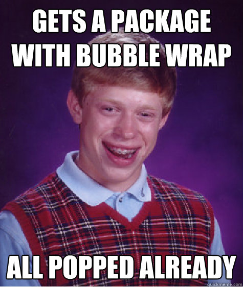 94a041f2f99e9115b79b1775f729f2b26ca7b7818d5e9d2fed1ae7c2ec6b9651 gets a package with bubble wrap all popped already bad luck