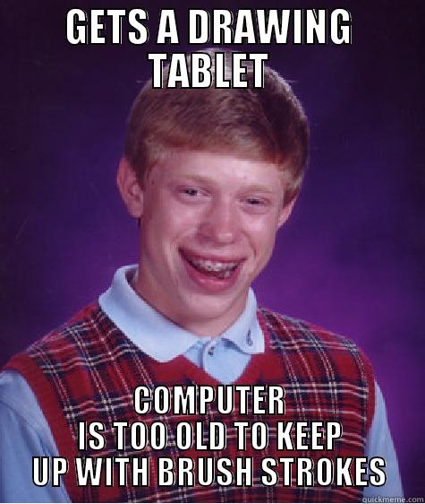 The Heartbreak of Photoshop - GETS A DRAWING TABLET COMPUTER IS TOO OLD TO KEEP UP WITH BRUSH STROKES Bad Luck Brian