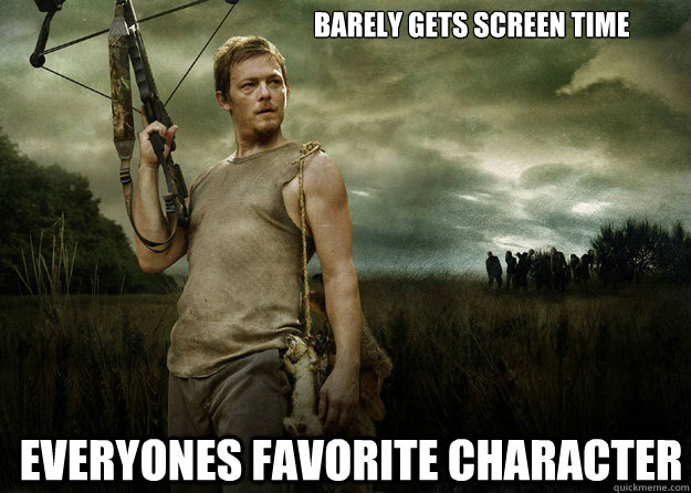 Barely gets screen time Everyones favorite character - Barely gets screen time Everyones favorite character  Daryl Dixon