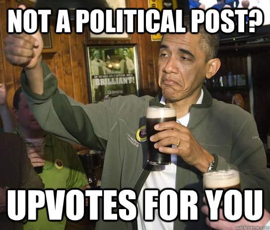 Not a political post? Upvotes for you