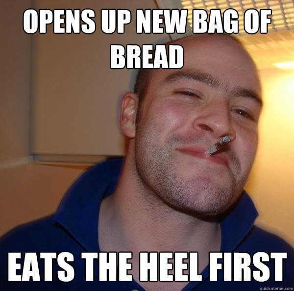 Opens up new bag of bread eats the heel first - Opens up new bag of bread eats the heel first  Misc