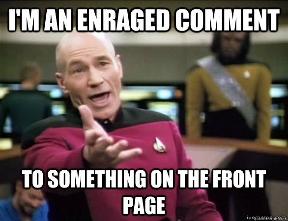 I'm an enraged comment to something on the front page - I'm an enraged comment to something on the front page  Annoyed Picard HD