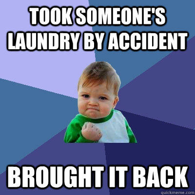 Took someone's laundry by accident Brought it back - Took someone's laundry by accident Brought it back  Success Kid