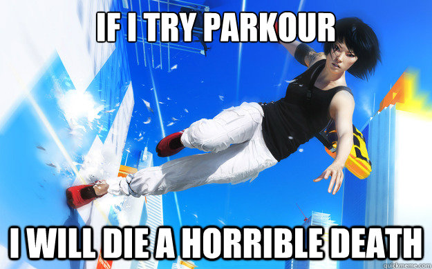If I try parkour I will die a horrible death - If I try parkour I will die a horrible death  Misc