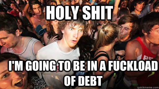holy shit i'm going to be in a fuckload of debt - holy shit i'm going to be in a fuckload of debt  Sudden Clarity Clarence