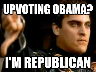 Upvoting Obama? I'm Republican - Upvoting Obama? I'm Republican  Downvoting Roman