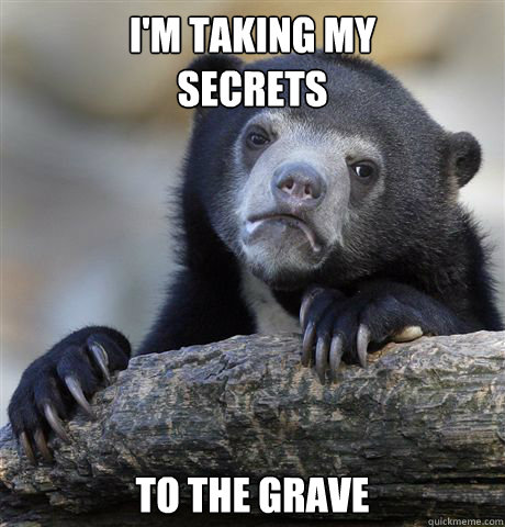 I'm taking my  secrets To the grave - I'm taking my  secrets To the grave  Misc