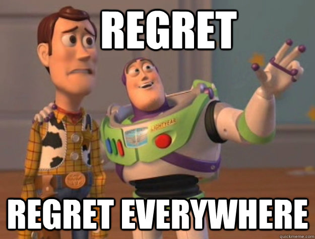 Regret regret everywhere - Regret regret everywhere  Toy Story