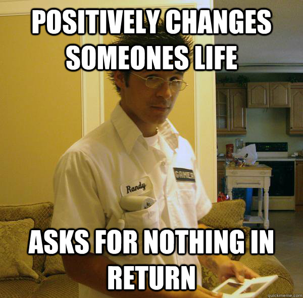 positively changes someones life asks for nothing in return
