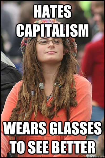 Hates Capitalism Wears glasses to see better - Hates Capitalism Wears glasses to see better  College Liberal