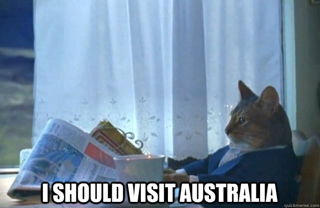 I should visit australia  -  I should visit australia   Sophisticated Cat