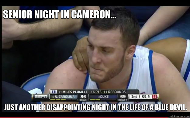 94d14e42937fee55ef4ddcf7225408048dc582a622998ee03288234bab554180 senior night in cameron just another disappointing night in the,Funny Duke Memes