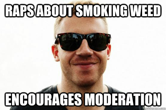 Raps about smoking weed Encourages moderation - Raps about smoking weed Encourages moderation  Good Guy Macklemore