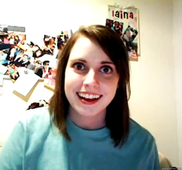-    Overly Attached Girlfriend