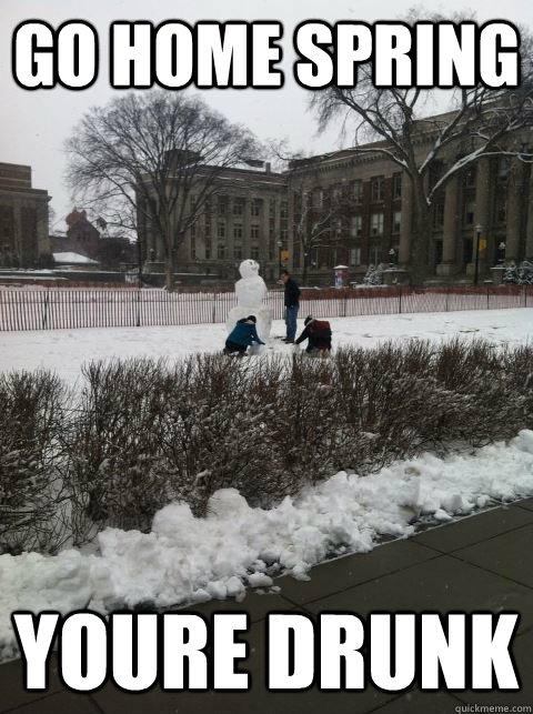 Go Home spring Youre drunk - Go Home spring Youre drunk  Minnesota Spring